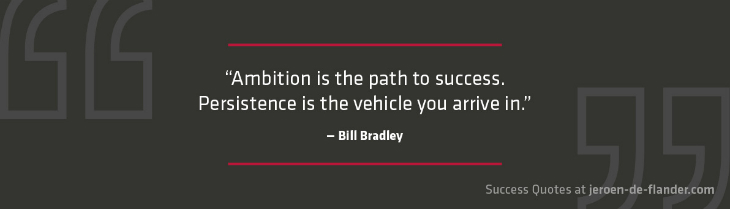 Personal goals quotes - Ambition is the path to success. Persistence is the vehicle you arrive in - Bill Bradley