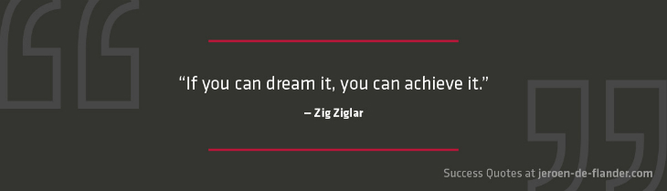"Personal Goals Quotes - If you can dream it, you can achieve it."" - Zig Ziglar"