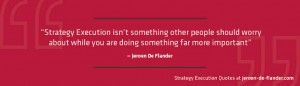 Strategy Execution Quotes - Strategy execution isn't something other people should worry about while you are doing something far more important - Jeroen De Flander