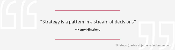 Strategy Quotes - Strategy is a pattern in a stream of decisions - Henry Mintzberg