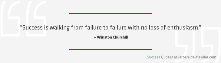 Success Quotes - Success is walking from failure to failure with no loss of enthusiasm - Winston Churchill