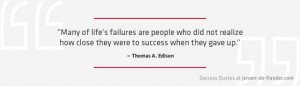 Awesome Success Quotes - Many of life's failures are people who did not realize how close they were to success when they gave up - Thomas A. Edison