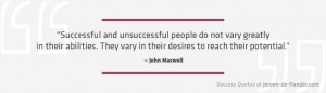 Success Quotes - Successful and unsuccessful people do not vary greatly in their abilities. They vary in their desires to reach their potential - John Maxwell