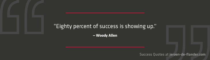 Success Quotes - eighty percent of success is showing up - Woody Allen