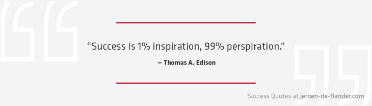 Success Quotes - Success is 1% inspiration, 99% perspiration - Thomas A. Edison