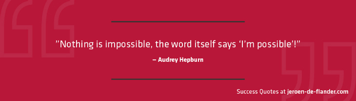 "Success Quotes - ""Nothing is impossible, the word itself says 'I'm possible'! - Audrey Hepburn"