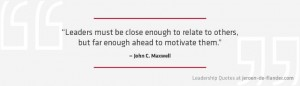 Leadership Quotes - Leaders must be close enough to relate to others, but far enough ahead to motivate them - John Maxwell