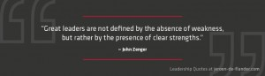 Leadership Quotes - Great leaders are not defined by the absence of weakness, but rather by the presence of clear strengths - John Zenger