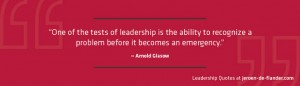 Leadership Quotes - One of the tests of leadership is the ability to recognize a problem before it becomes an emergency - Arnold Glasow