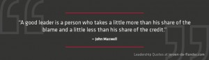 Leadership Quotes - A good leader is a person who takes a little more than his share of the blame and a little less than his share of the credit - John Maxwell