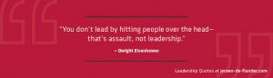 Leadership Quotes - You don't lead by hitting people over the head—that's assault, not leadership - Dwight Eisenhower