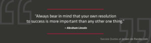 Growth Mindset Quotes: Always bear in mind that your own resolution to success is more important than any other one thing. ―Abraham Lincoln