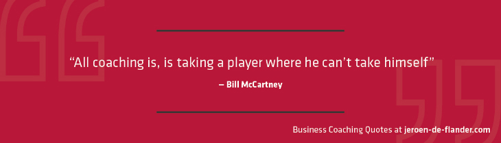 "Business coaching quotes - ""All coaching is, is taking a player where he can't take himself."" _Bill McCartney"
