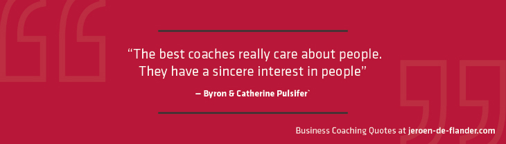 "Business coaching quotes - ""The best coaches really care about people. They have a sincere interest in people."" _Byron & Catherine Pulsifer"