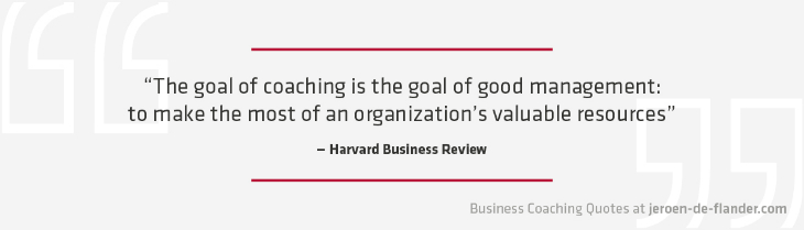 Business coaching quotes 9 - The goal of coaching is the goal of good management: to make the most of an organization's valuable resources. _Harvard Business Review