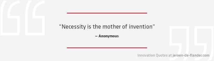 Innovation Quotes - Necessity is the mother of invention - Anonymous