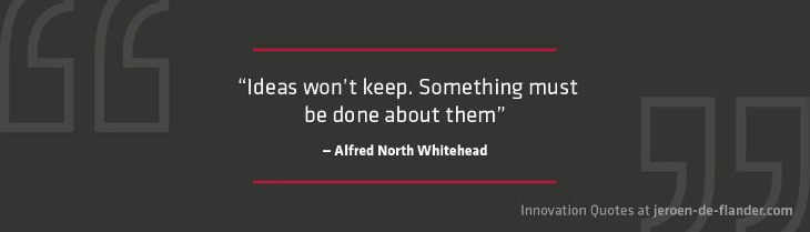 Innovation Quotes - Ideas won't keep. Something must be done about them - Alfred Whitehead