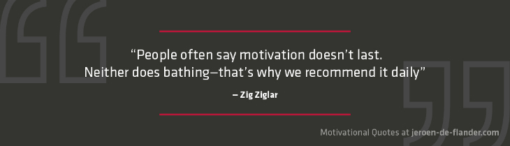 "Motivational quotes - ""People often say motivation doesn't last. Neither does bathing—that's why we recommend it daily."" - Zig Ziglar"