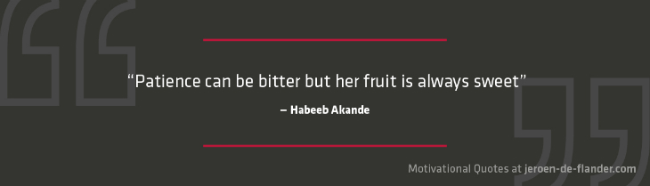 "Motivational quotes - ""Patience can be bitter but her fruit is always sweet."" - Habeeb Akande"