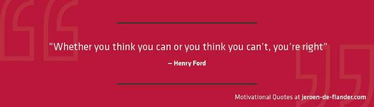"Motivational quotes - ""Whether you think you can or you think you can't, you're right."" - Henry Ford"