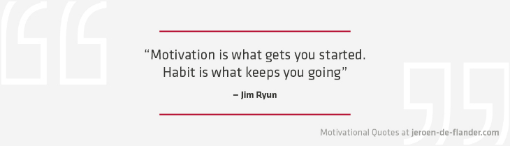 "Motivational quotes - ""Motivation is what gets you started. Habit is what keeps you going."" - Jim Ryun"