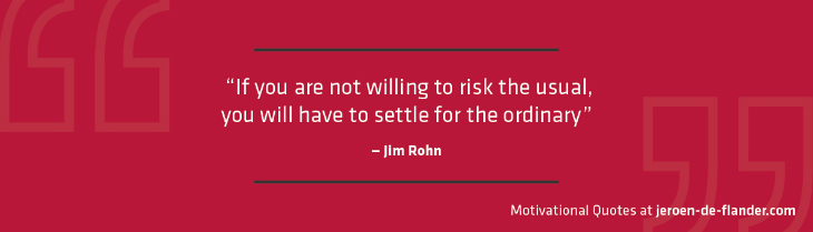 "Motivational quotes - ""If you are not willing to risk the usual, you will have to settle for the ordinary."" - Jim Rohn"