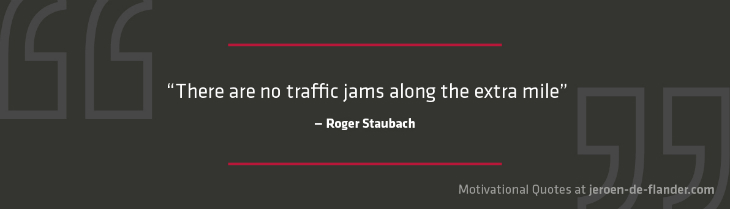 "Motivational quotes - ""There are no traffic jams along the extra mile."" - Roger Staubach"