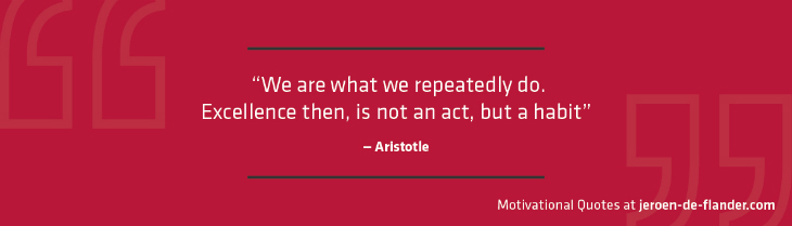 "Motivational quotes - ""We are what we repeatedly do. Excellence then, is not an act, but a habit."" - Aristotle"