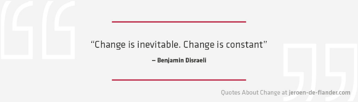 "Quotes about Change - ""Change is inevitable. Change is constant."" ―Benjamin Disraeli"