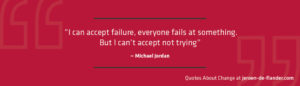 """Quotes about Change - """"I can accept failure, everyone fails at something. But I can't accept not trying."""" ―Michael Jordan"""