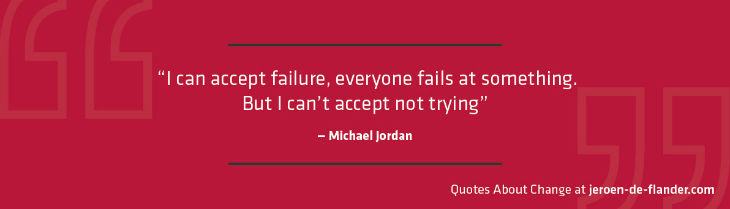 "Quotes about Change - ""I can accept failure, everyone fails at something. But I can't accept not trying."" ―Michael Jordan"