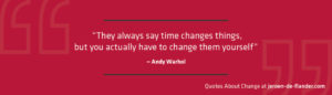 """Quotes about Change - """"They always say time changes things, but you actually have to change them yourself.""""―Andy Warhol"""