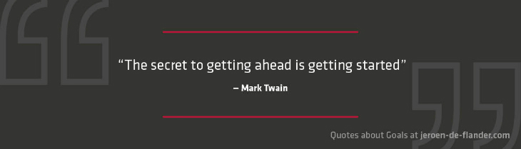 "Quotes about Goals - ""The secret to getting ahead is getting started."" _Mark Twain"