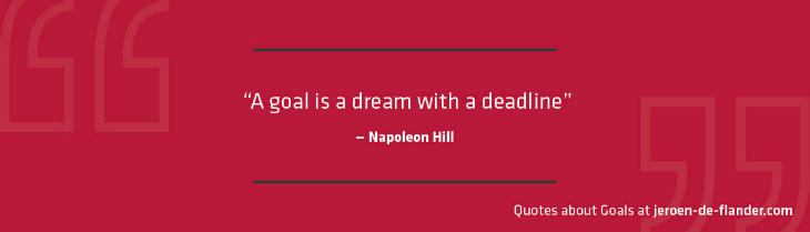 "Quotes about Goals - ""A goal is a dream with a deadline."" _Napoleon Hill"