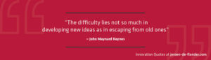 """Quotes on Innovation - """"The difficulty lies not so much in developing new ideas as in escaping from old ones."""" _John Maynard Keynes"""