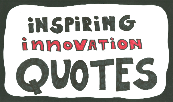 Quotes on Innovation - 25 famous inspiring innovation quotes