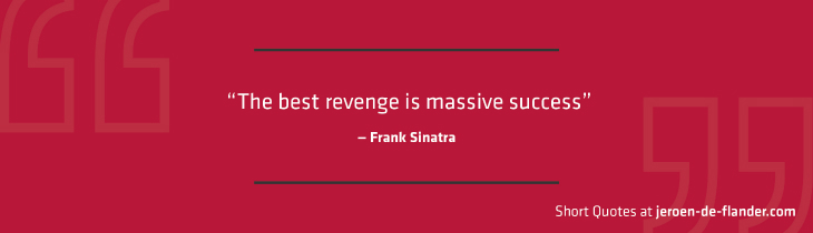 "Short Quotes - ""The best revenge is massive success."" ―Frank Sinatra"