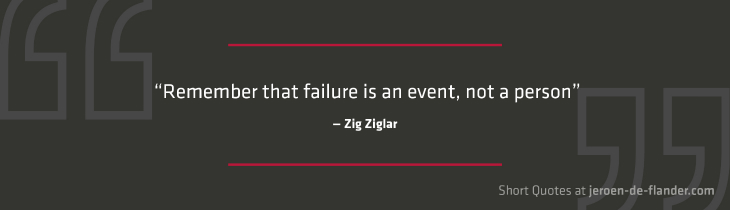 "Short Quotes - ""Remember that failure is an event, not a person."" ―Zig Ziglar"