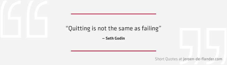 "Short Quotes - ""Quitting is not the same as failing."" ―Seth Godin"