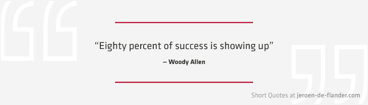 "Short Quotes - ""Eighty percent of success is showing up"" ―Woody Allen"